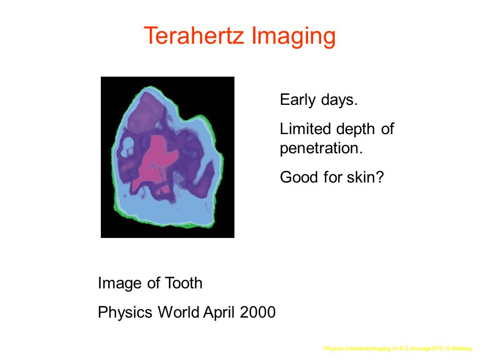 Terahertz Imaging Early days. Limited depth of penetration.