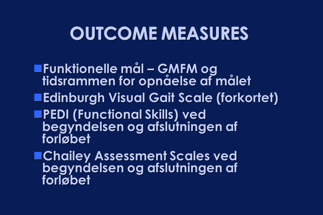 OUTCOME MEASURES Funktionelle mål – GMFM og tidsrammen for opnåelse af målet. Edinburgh Visual Gait Scale (forkortet)