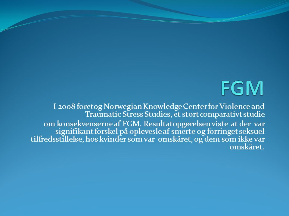 FGM I 2008 foretog Norwegian Knowledge Center for Violence and Traumatic Stress Studies, et stort comparativt studie.
