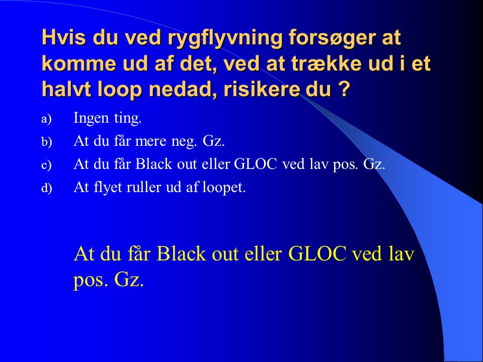 At du får Black out eller GLOC ved lav pos. Gz.