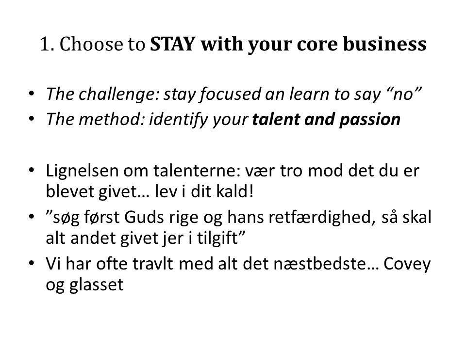 1. Choose to STAY with your core business