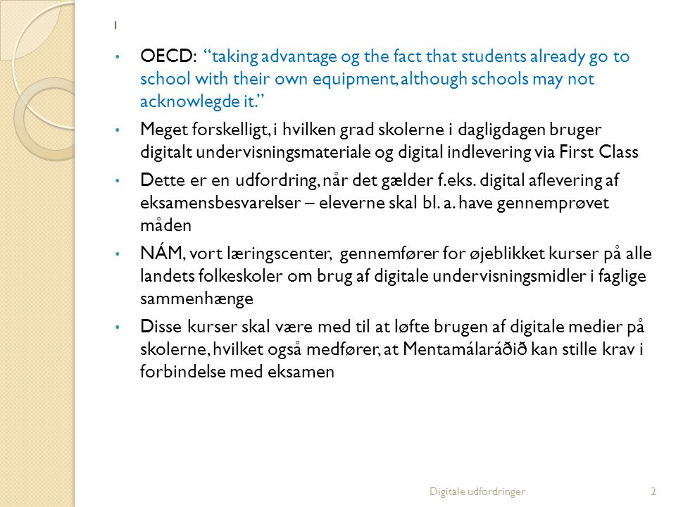 1 OECD: taking advantage og the fact that students already go to school with their own equipment, although schools may not acknowlegde it.