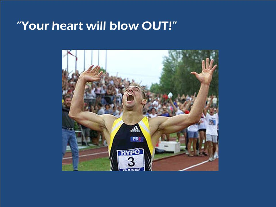 Your heart will blow OUT!