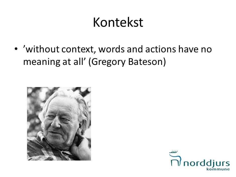 Kontekst 'without context, words and actions have no meaning at all' (Gregory Bateson) Hånd i bord – hårdt træ.