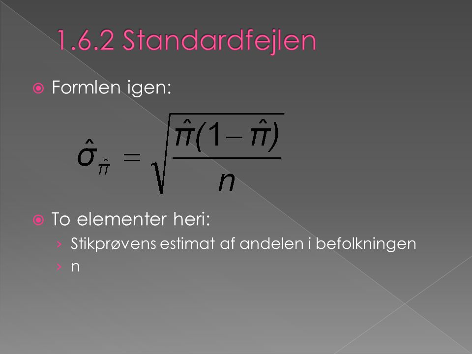 1.6.2 Standardfejlen Formlen igen: To elementer heri: