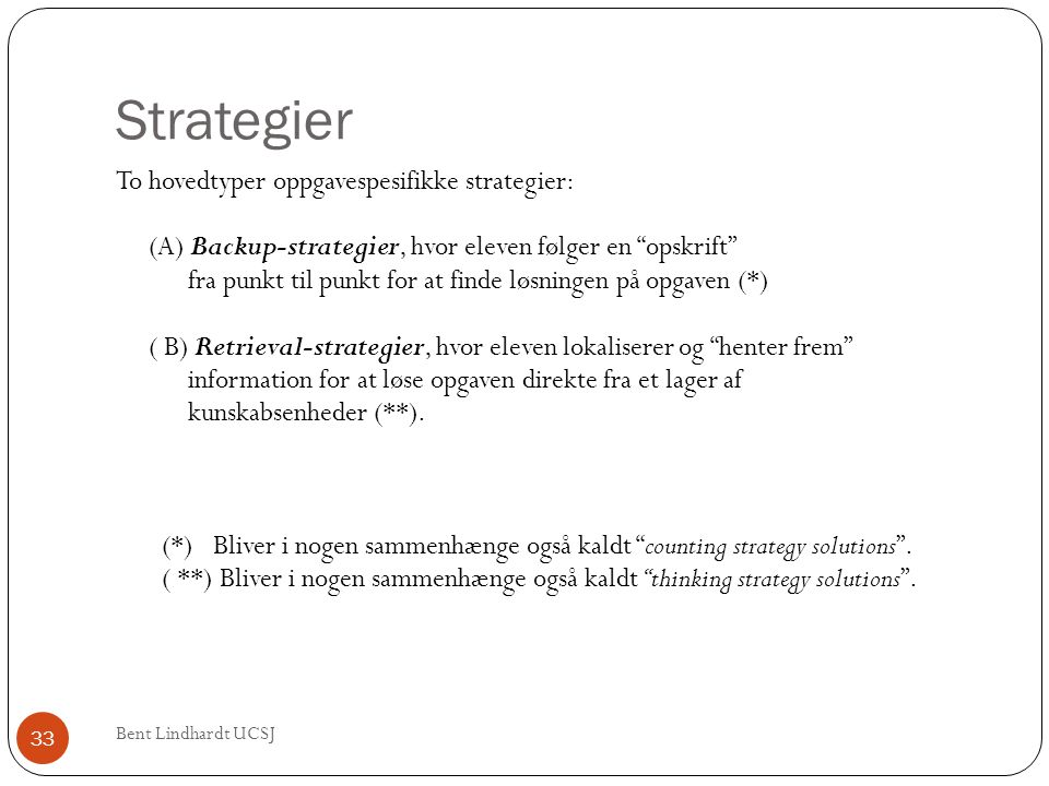 Strategier To hovedtyper oppgavespesifikke strategier: