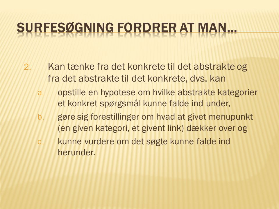 Surfesøgning fordrer at man…