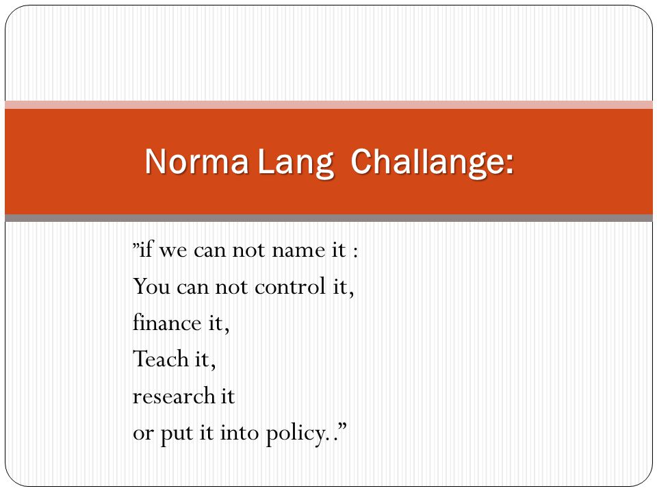 Norma Lang Challange: You can not control it, finance it, Teach it,