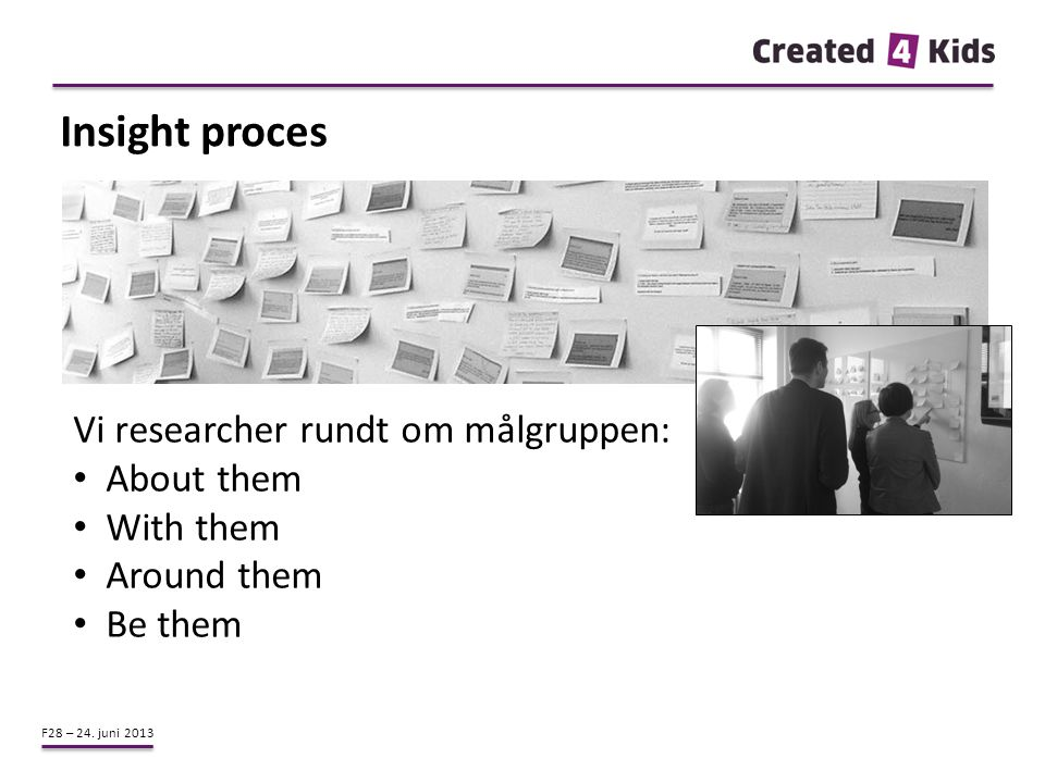 Insight proces Vi researcher rundt om målgruppen: About them With them