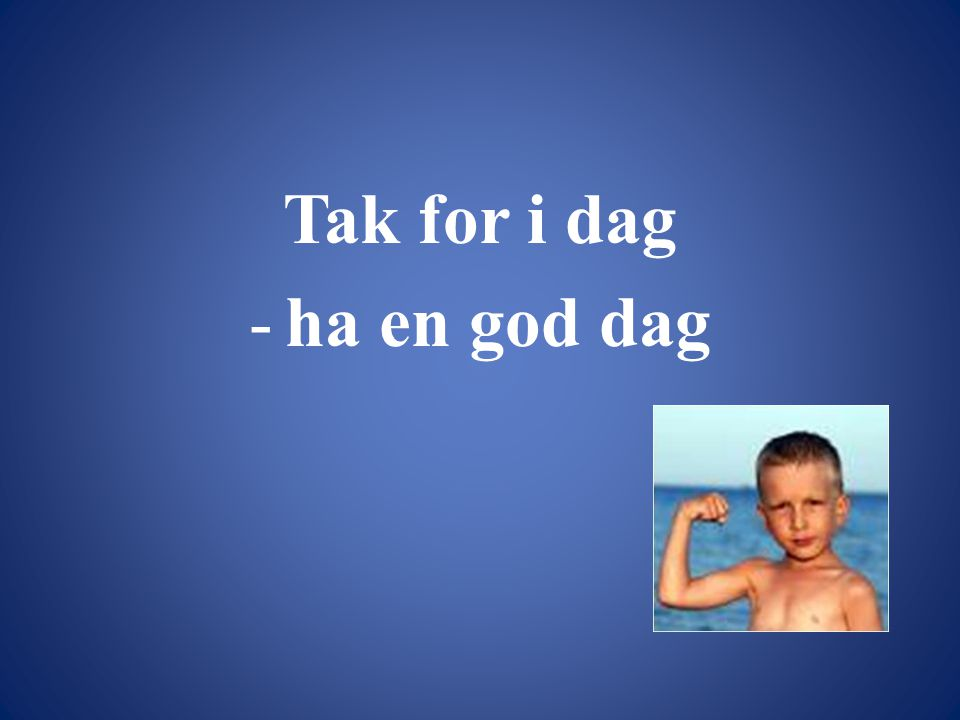 Tak for i dag ha en god dag