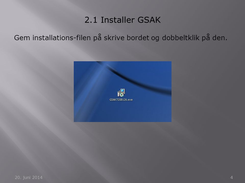 2.1 Installer GSAK Gem installations-filen på skrive bordet og dobbeltklik på den. 2. april 2017