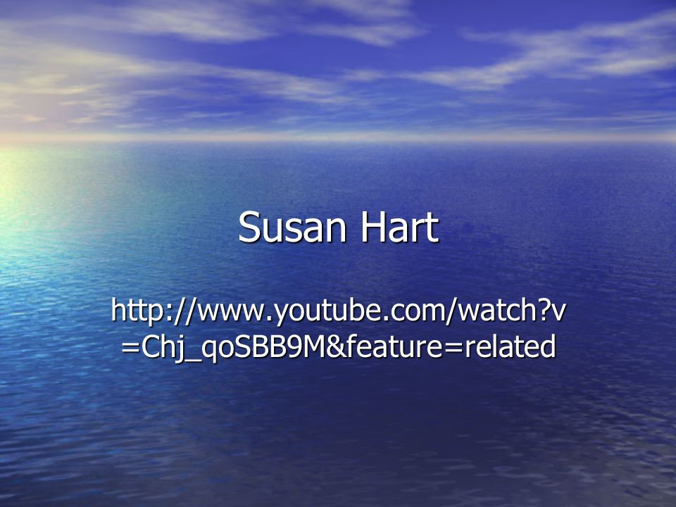 Susan Hart http://www.youtube.com/watch v=Chj_qoSBB9M&feature=related