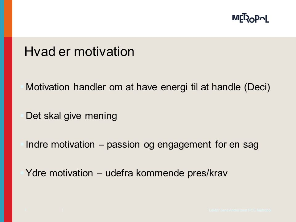 Hvad er motivation Motivation handler om at have energi til at handle (Deci) Det skal give mening.