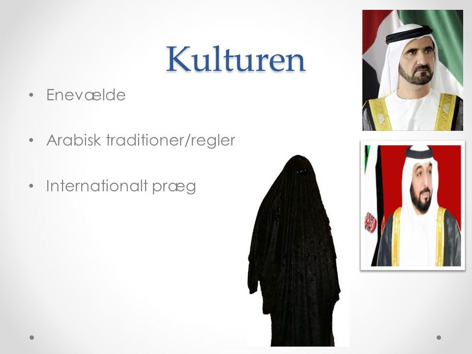 Kulturen Enevælde Arabisk traditioner/regler Internationalt præg