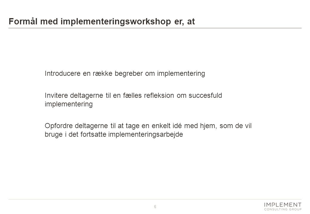 Formål med implementeringsworkshop er, at