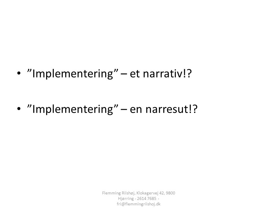 Implementering – et narrativ! Implementering – en narresut!