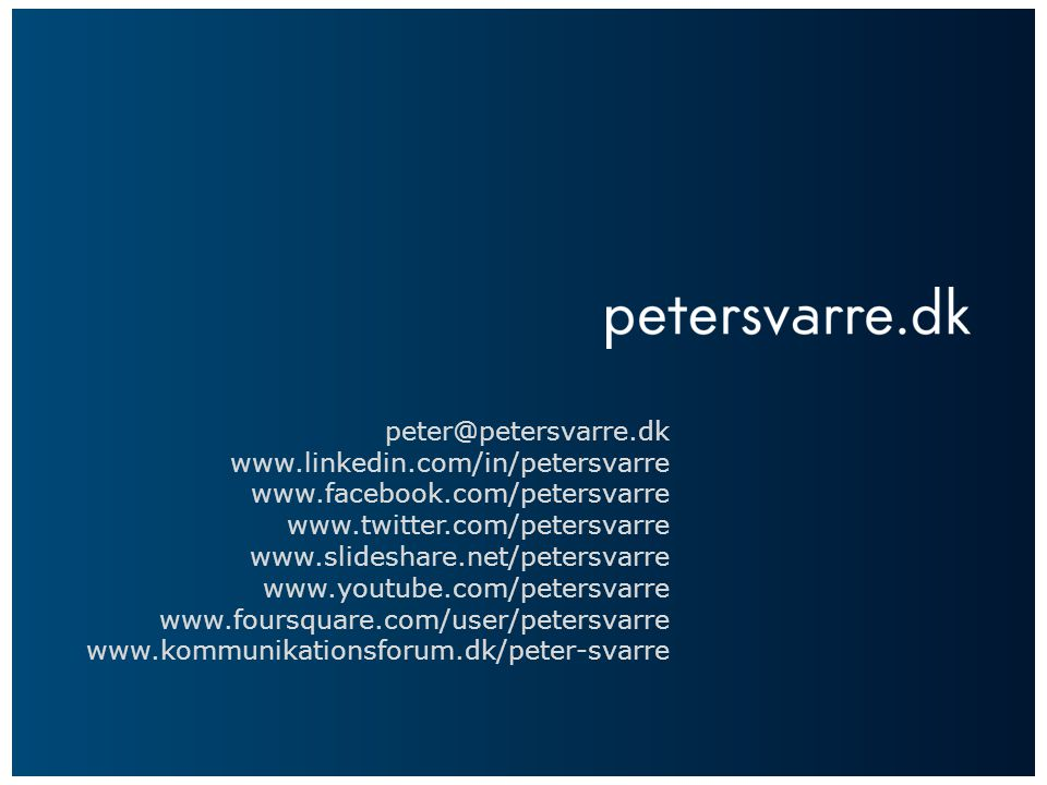peter@petersvarre.dk www.linkedin.com/in/petersvarre. www.facebook.com/petersvarre. www.twitter.com/petersvarre.