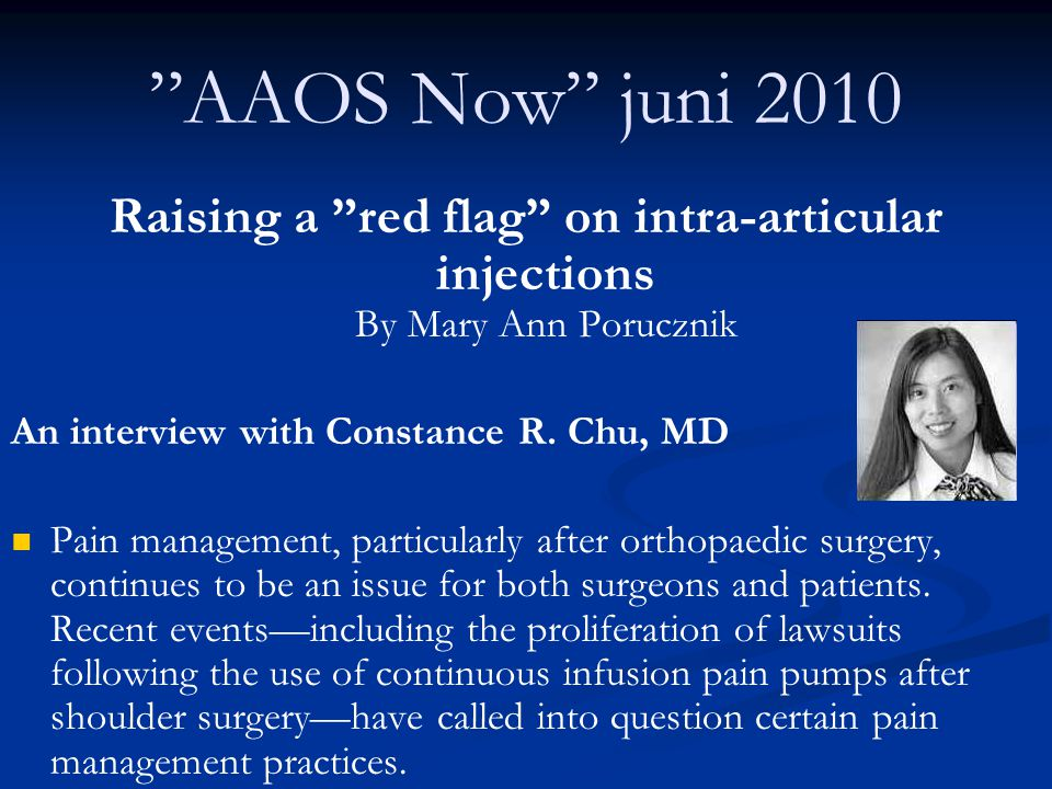 AAOS Now juni 2010 Raising a red flag on intra-articular injections By Mary Ann Porucznik. An interview with Constance R. Chu, MD.