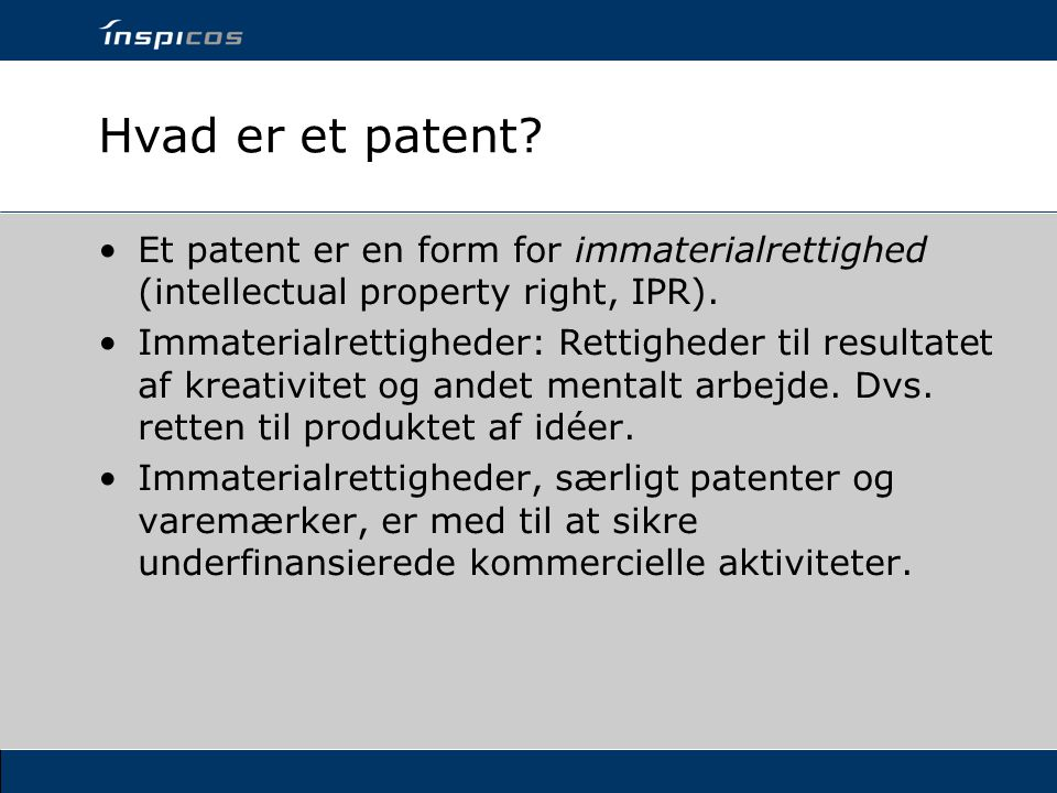 Hvad er et patent Et patent er en form for immaterialrettighed (intellectual property right, IPR).