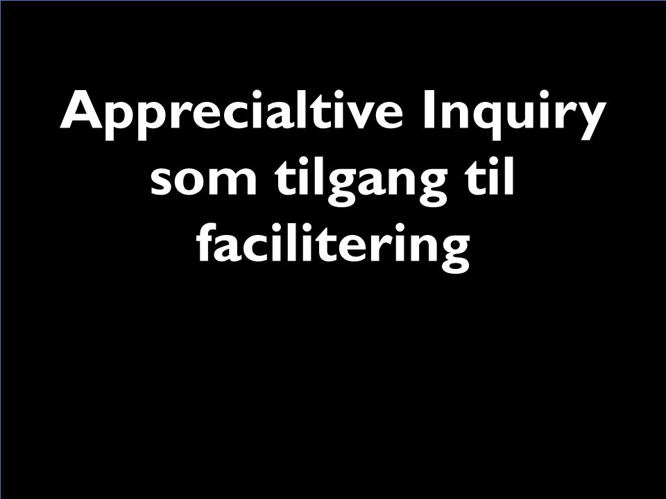 Apprecialtive Inquiry som tilgang til facilitering