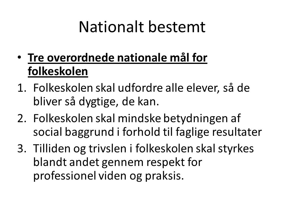 Nationalt bestemt Tre overordnede nationale mål for folkeskolen
