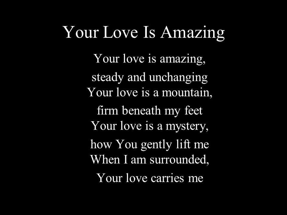 Your Love Is Amazing Your love is amazing,