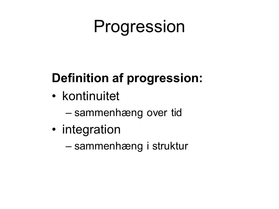 Progression Definition af progression: kontinuitet integration