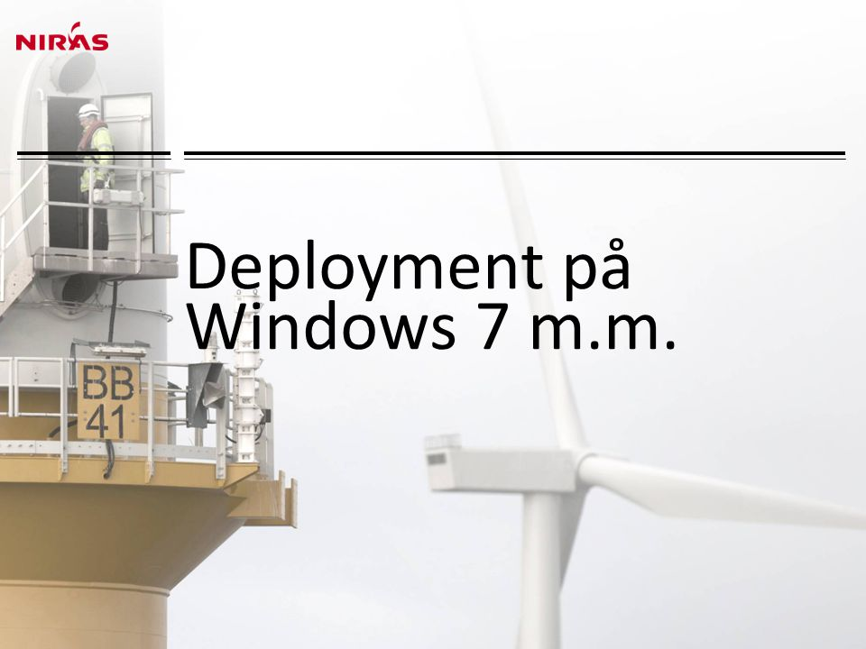 Deployment på Windows 7 m.m.