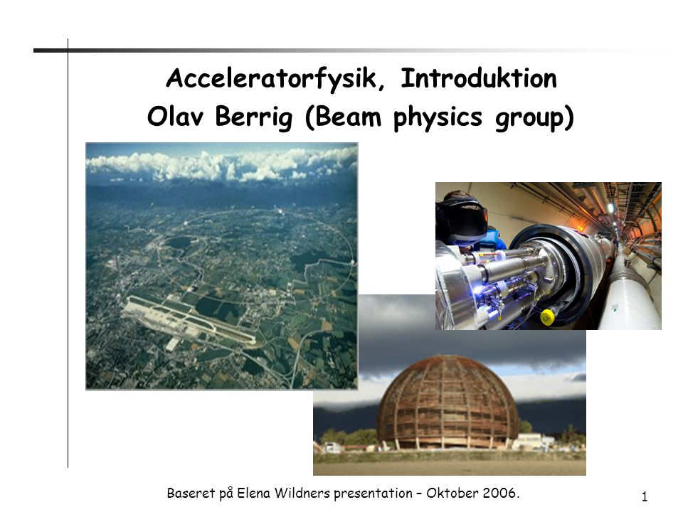 Acceleratorfysik, Introduktion Olav Berrig (Beam physics group)