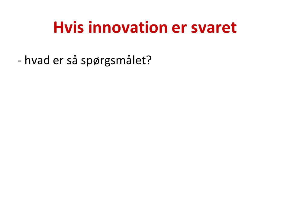 Hvis innovation er svaret