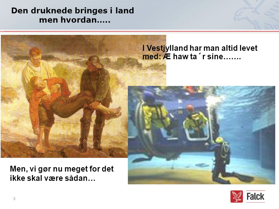 Den druknede bringes i land men hvordan…..