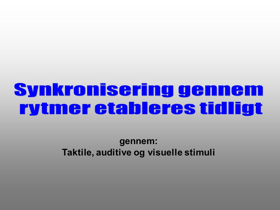 Taktile, auditive og visuelle stimuli