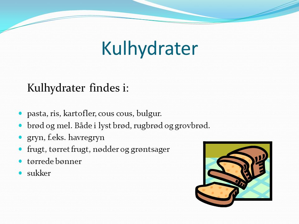 Kulhydrater Kulhydrater findes i: