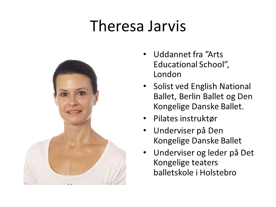Theresa Jarvis Uddannet fra Arts Educational School , London