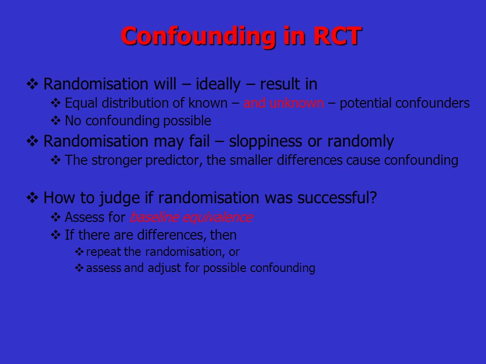 Confounding in RCT Randomisation will – ideally – result in