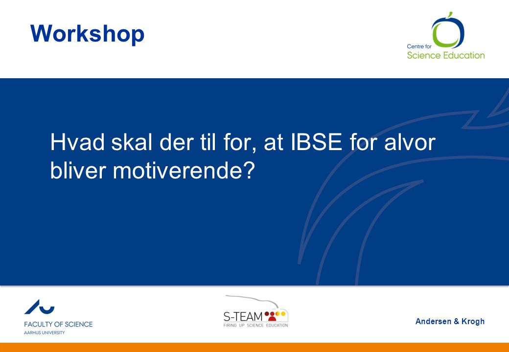 And Workshop. Hvad skal der til for, at IBSE for alvor bliver motiverende.