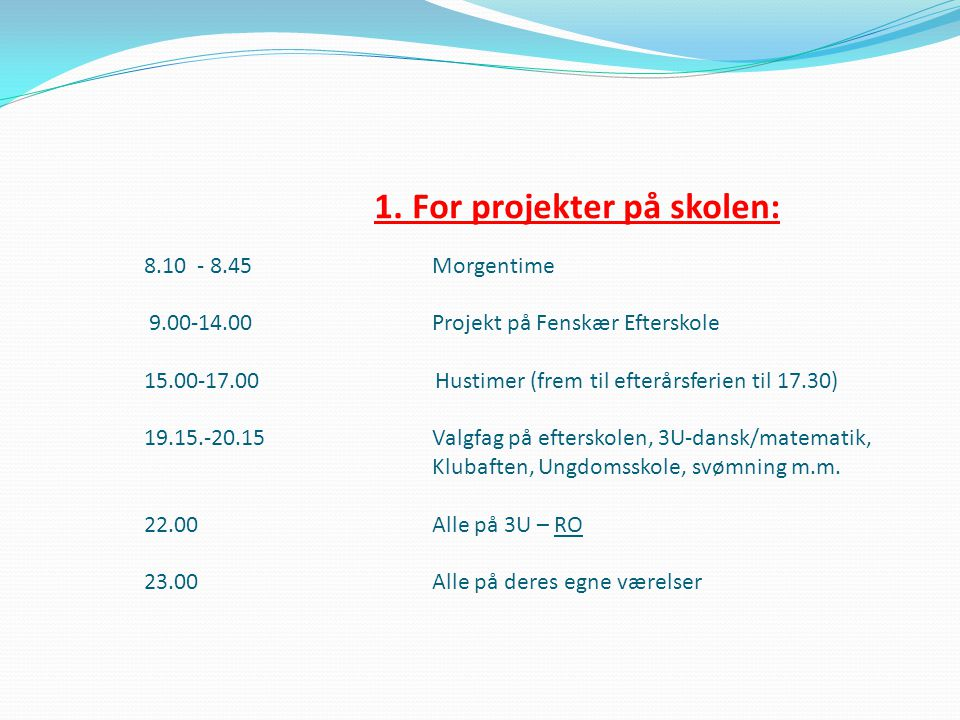 1. For projekter på skolen:. 8. 10 - 8. 45. Morgentime. 9. 00-14. 00