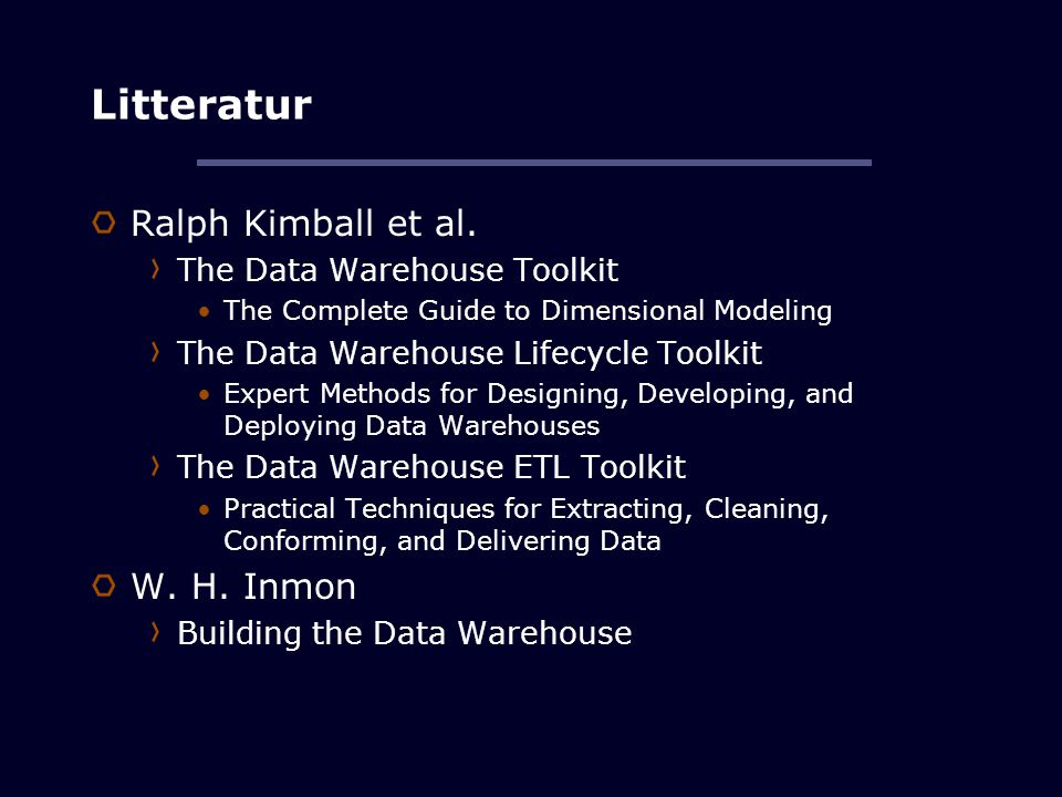 Litteratur Ralph Kimball et al. W. H. Inmon The Data Warehouse Toolkit