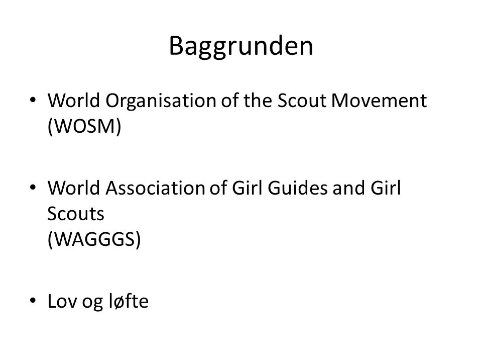 Baggrunden World Organisation of the Scout Movement (WOSM)