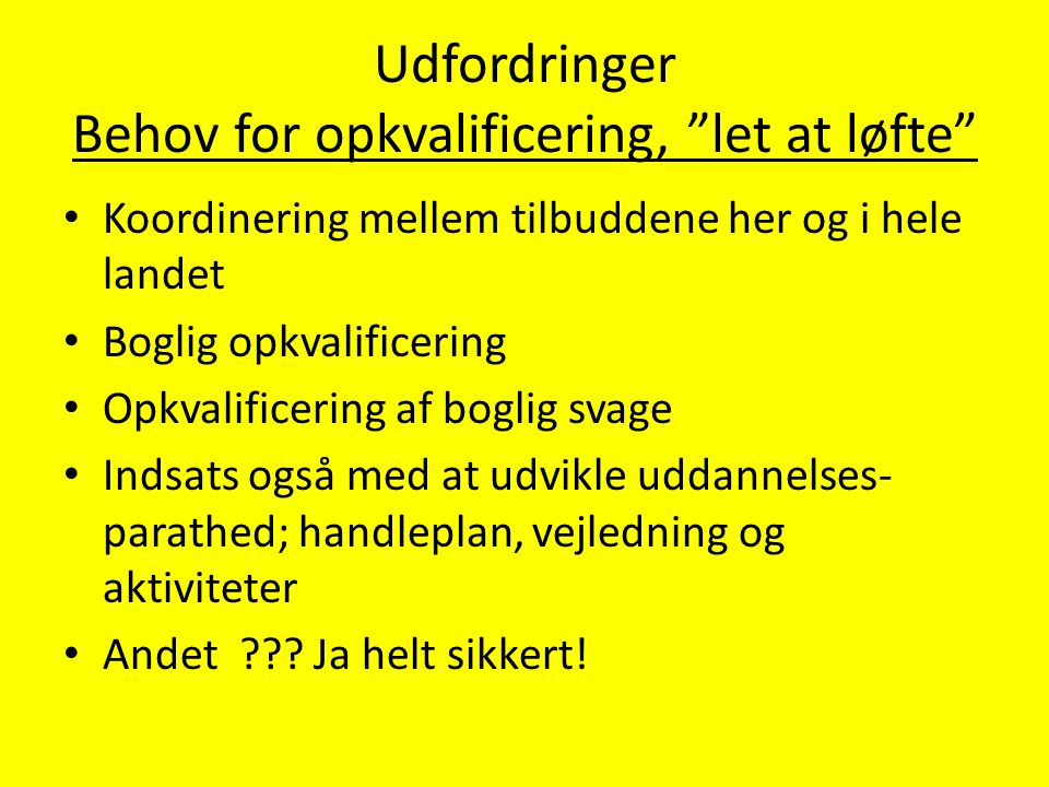 Udfordringer Behov for opkvalificering, let at løfte