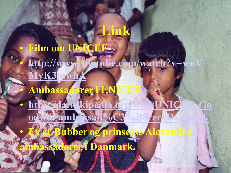 Link Film om UNICEF http://www.youtube.com/watch v=wnVMyK3mwhA