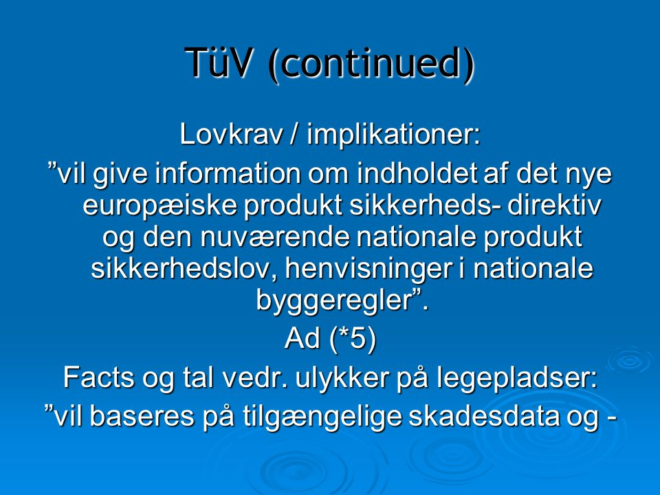 TüV (continued) Lovkrav / implikationer: