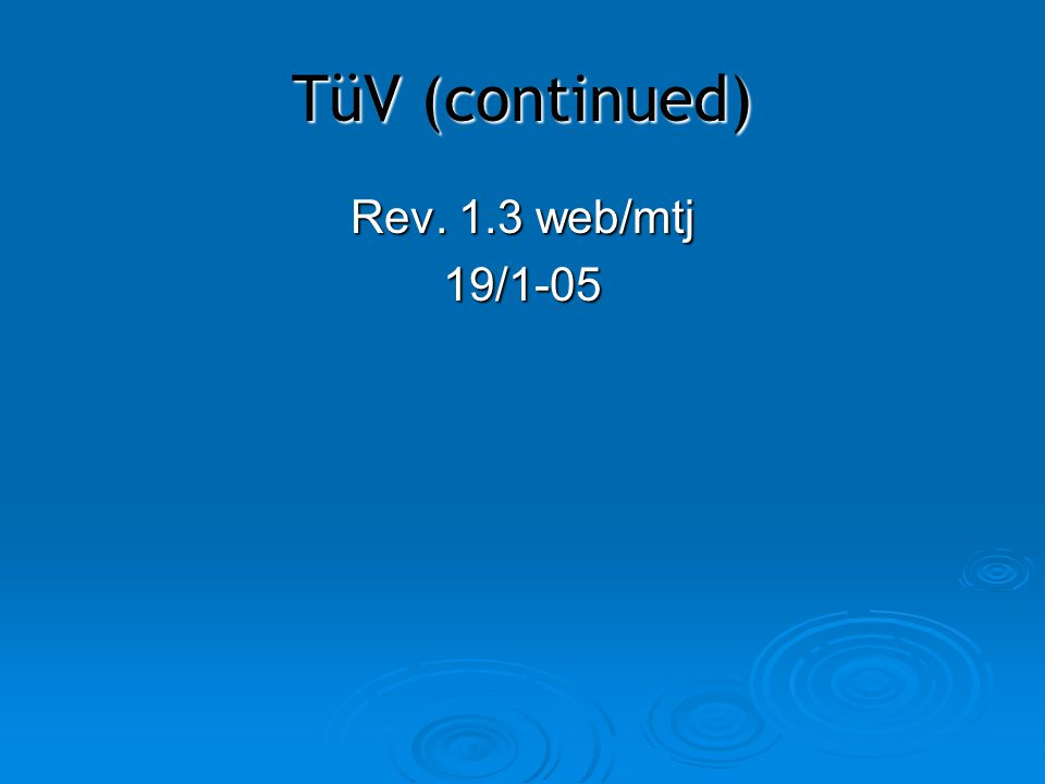 TüV (continued) Rev. 1.3 web/mtj 19/1-05