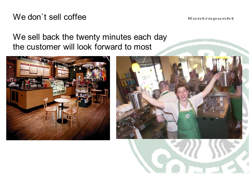 We don`t sell coffee We sell back the twenty minutes each day the customer will look forward to most