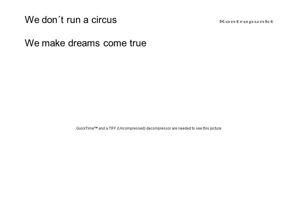 We don´t run a circus We make dreams come true