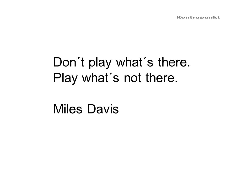 Don´t play what´s there.