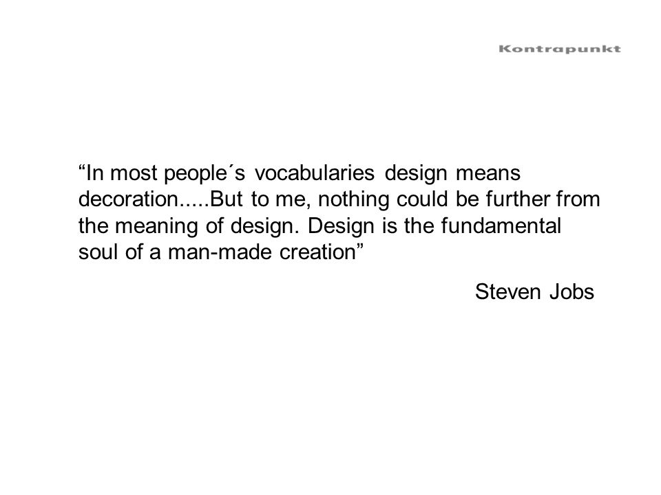 In most people´s vocabularies design means decoration
