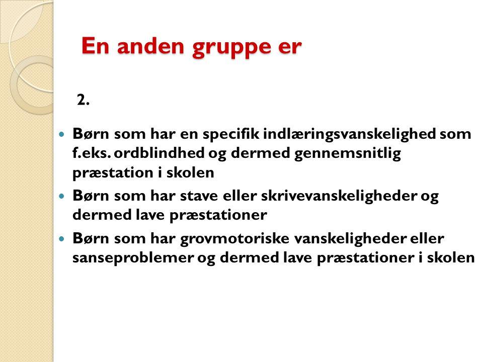 fcdbf5ed0bd4 En anden gruppe er 2. Børn som har en specifik indlæringsvanskelighed som  f.eks