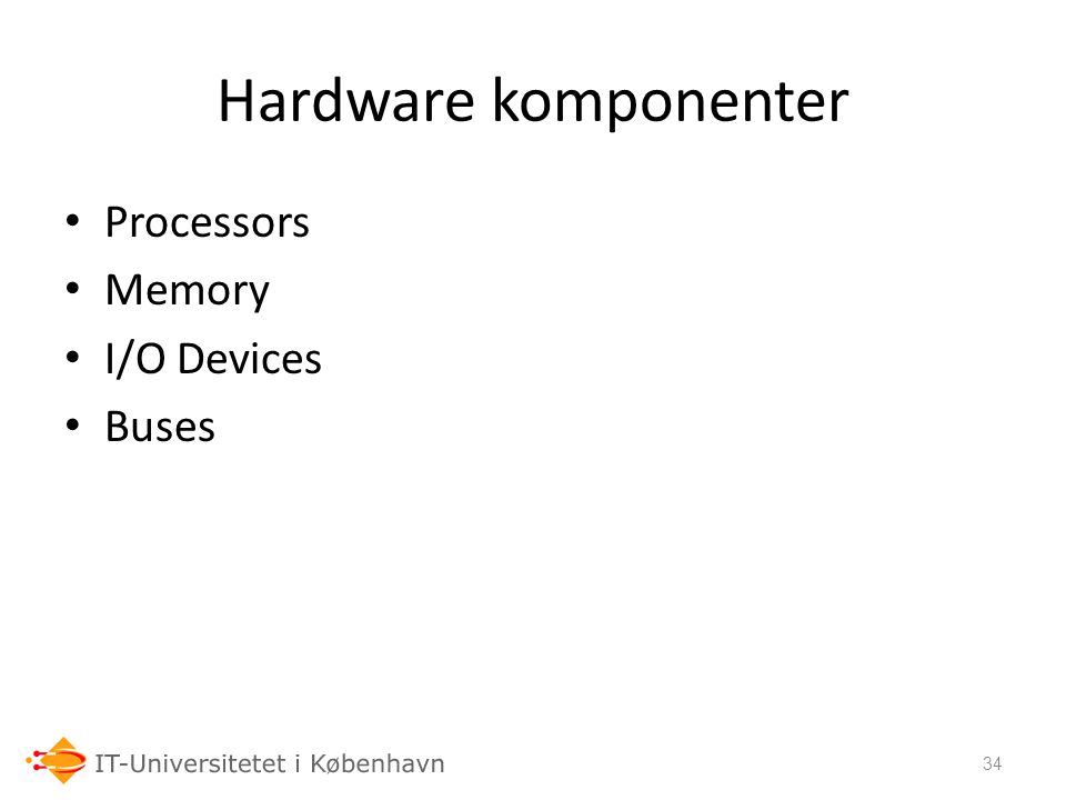 Hardware komponenter Processors Memory I/O Devices Buses