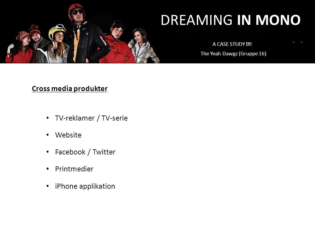 DREAMING IN MONO Cross media produkter TV-reklamer / TV-serie Website
